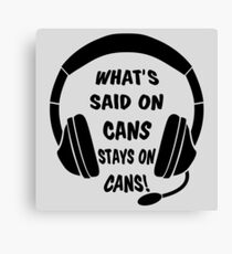 What's Said on Cans Stays on Cans! Canvas Print