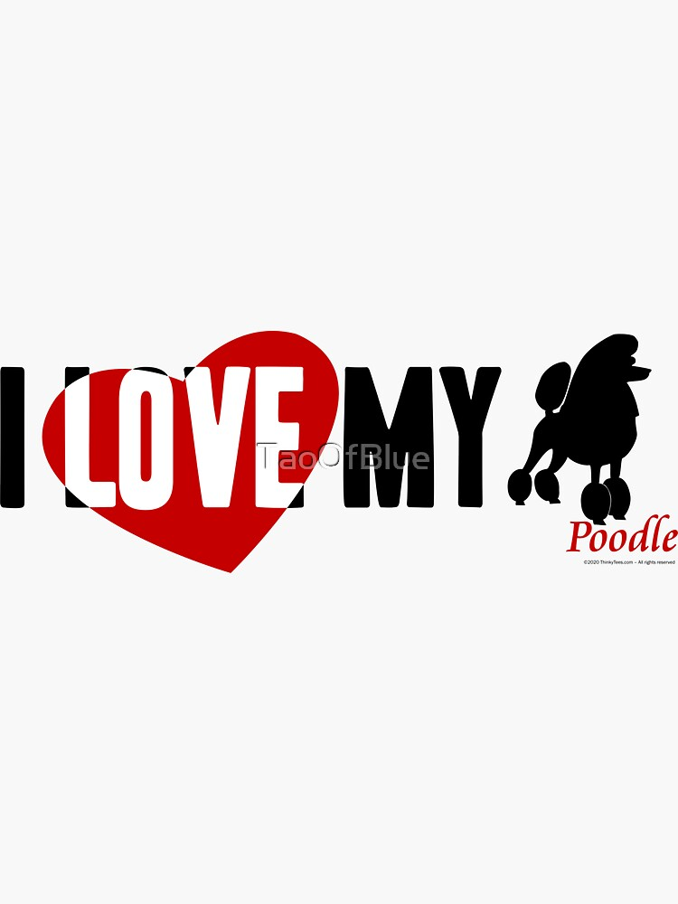 I Love My Poodle by TaoOfBlue