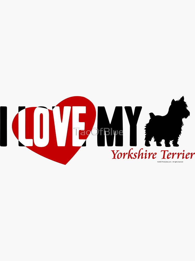 I Love My Yorkshire Terrier by TaoOfBlue