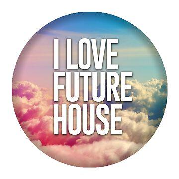 I Love Future House by icecoldbvrr