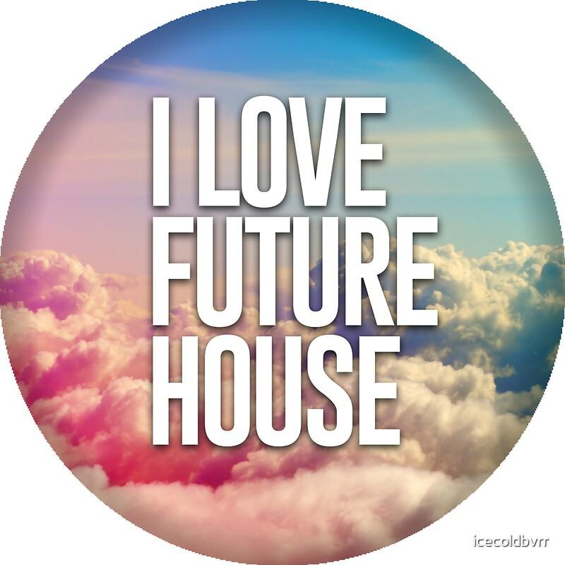 I Love Future House