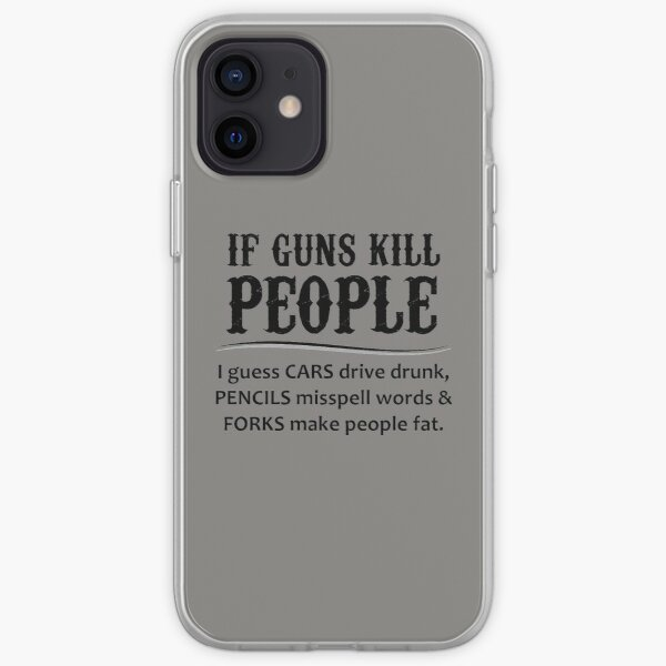 Gun Lovers Gifts - If Guns Kill People Funny Gift Ideas for Gun Lovers & Second 2nd Amendment Rights & NRA Members vs Gun Control iPhone Soft Case