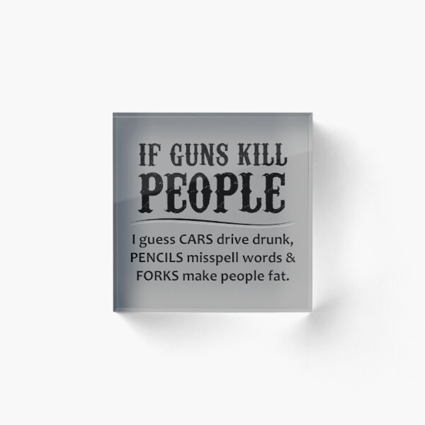Gun Lovers Gifts - If Guns Kill People Funny Gift Ideas for Gun Lovers & Second 2nd Amendment Rights & NRA Members vs Gun Control Acrylic Block