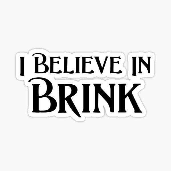 I Believe in Brink Sticker