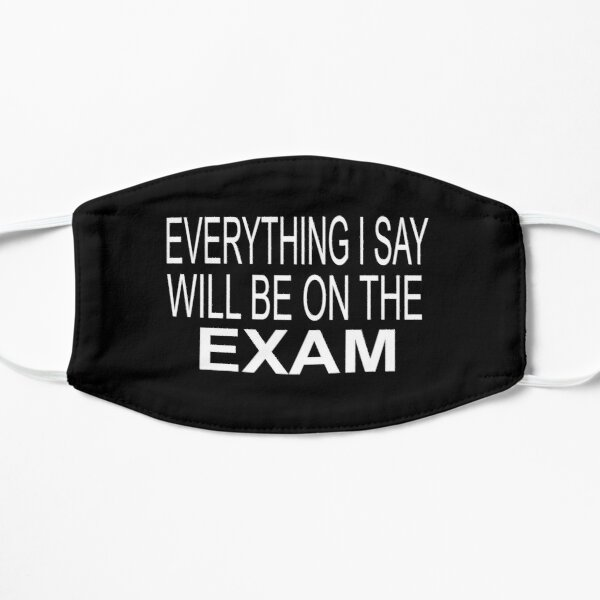 Everything I Say Will be On The Exam - Funny Teacher Mask