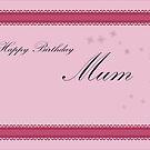 Happy Birthday Mum! by Rachael Ryan