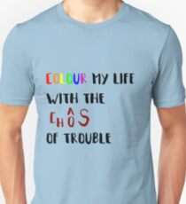 Colour my life with the chaos of trouble T-Shirt