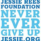 Jessie Rees Foundation Stacked by Jessie Rees Foundation: Never Ever Give Up