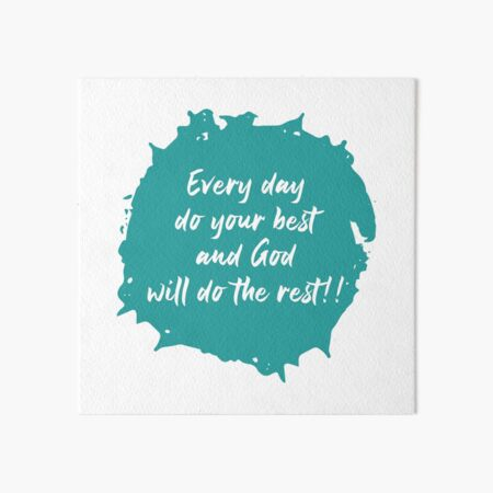 Every Day Do Your Best and God Will Do the Rest - Christian Design Art Board Print