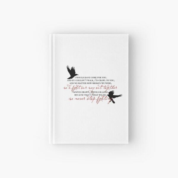 i would have come for you crows Hardcover Journal
