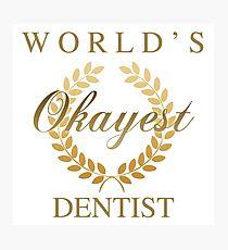 World's Okayest Dentist Photographic Print