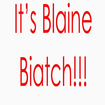 Darren Criss Glee Its Blaine Biatch by rachick123