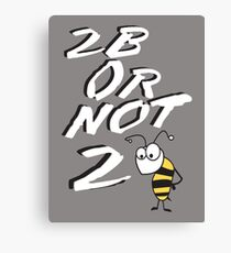 2B or not 2BEE Canvas Print