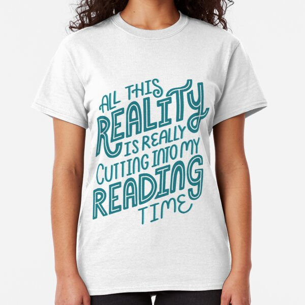 Reality Vs. Reading Book Nerd Quote Lettering Classic T-Shirt