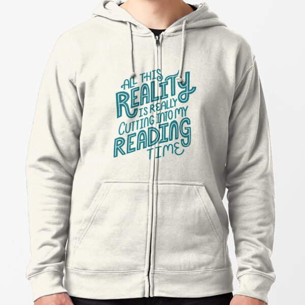 Reality Vs. Reading Book Nerd Quote Lettering Zipped Hoodie