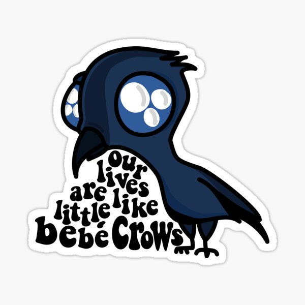 """""""Our lives are like little Bebé Crows"""" Schitts Creek Sticker"""