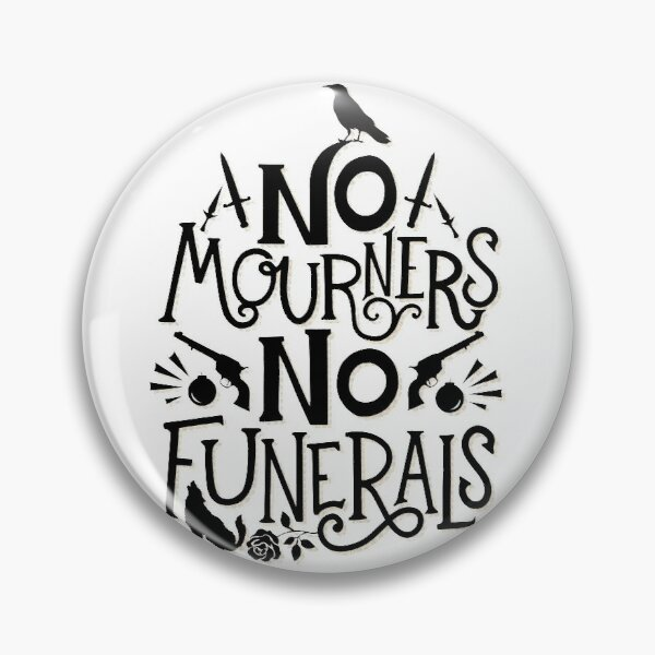 No Mourners - Six of Crows Quote Pin