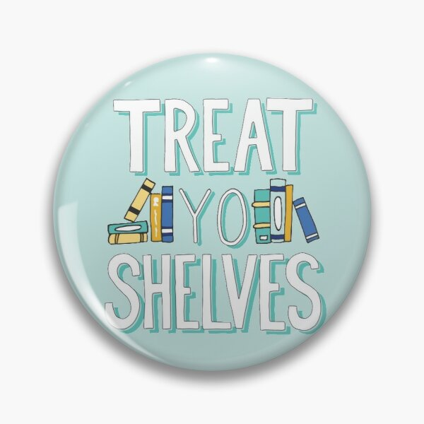 Treat Yo Shelves - Book Nerd Quote - Blue Yellow Pin