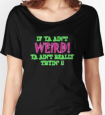 if ya ain't WIERD! Women's Relaxed Fit T-Shirt