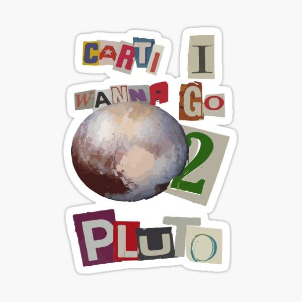 Carti I wanna go to pluto Sticker