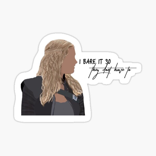 Clarke Griffin Quote: I Bare It So They Don't Have To  Sticker