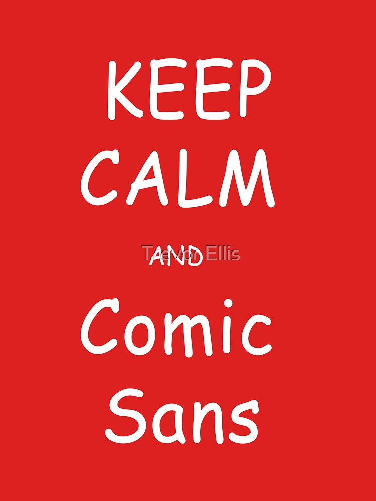 Keep Calm and Comic Sans by LeafsFTW