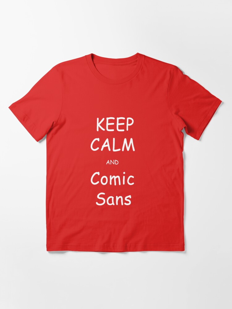 Alternate view of Keep Calm and Comic Sans Essential T-Shirt