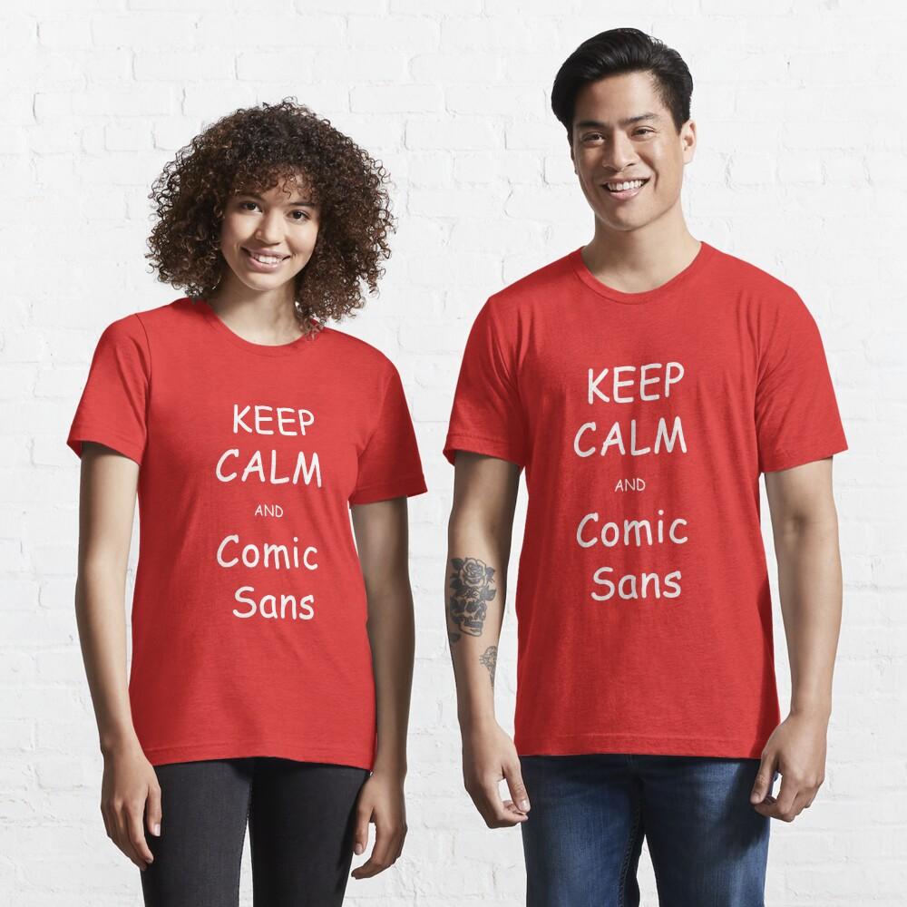 Keep Calm and Comic Sans Essential T-Shirt