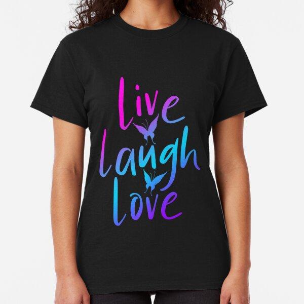 #LIVE LAUGH LOVE Classic T-Shirt