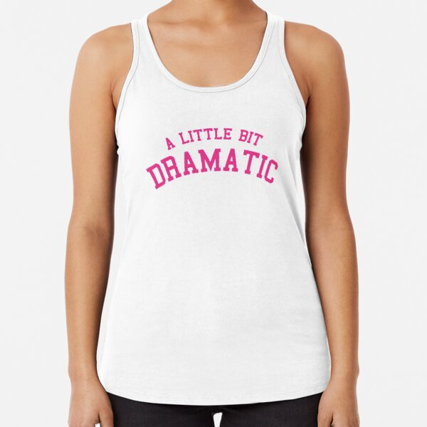 Mean Girls - A Little Bit Dramatic Racerback Tank Top