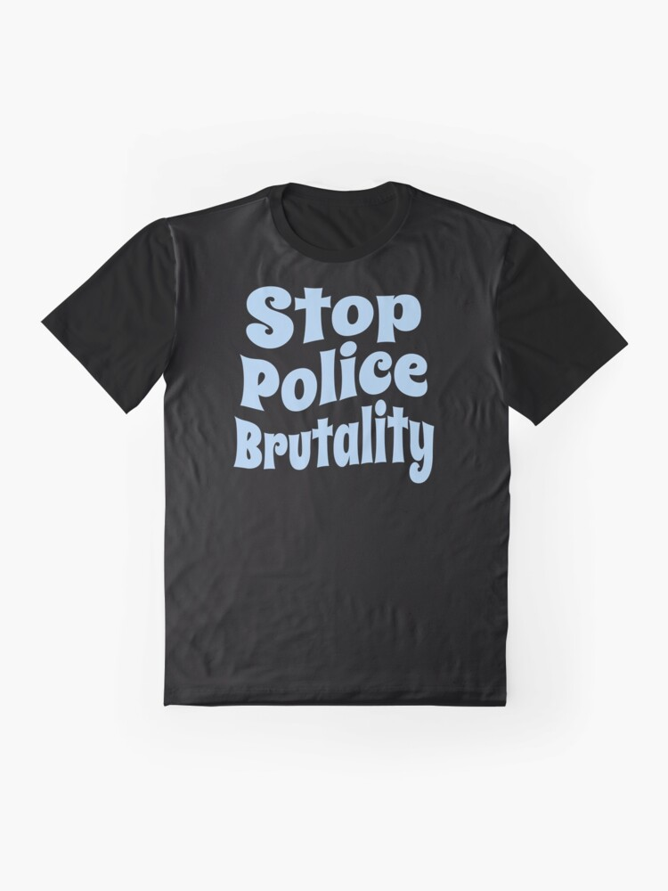 Alternate view of Stop Police Brutality (Inspirational and Motivational Political Quote • Vintage Classic 70's Look) Graphic T-Shirt