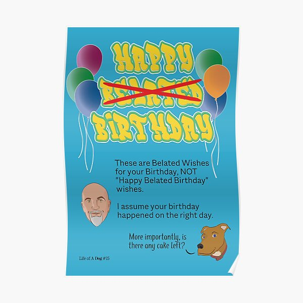 Belated Birthday Wishes NOT Happy Belated Birthday Poster