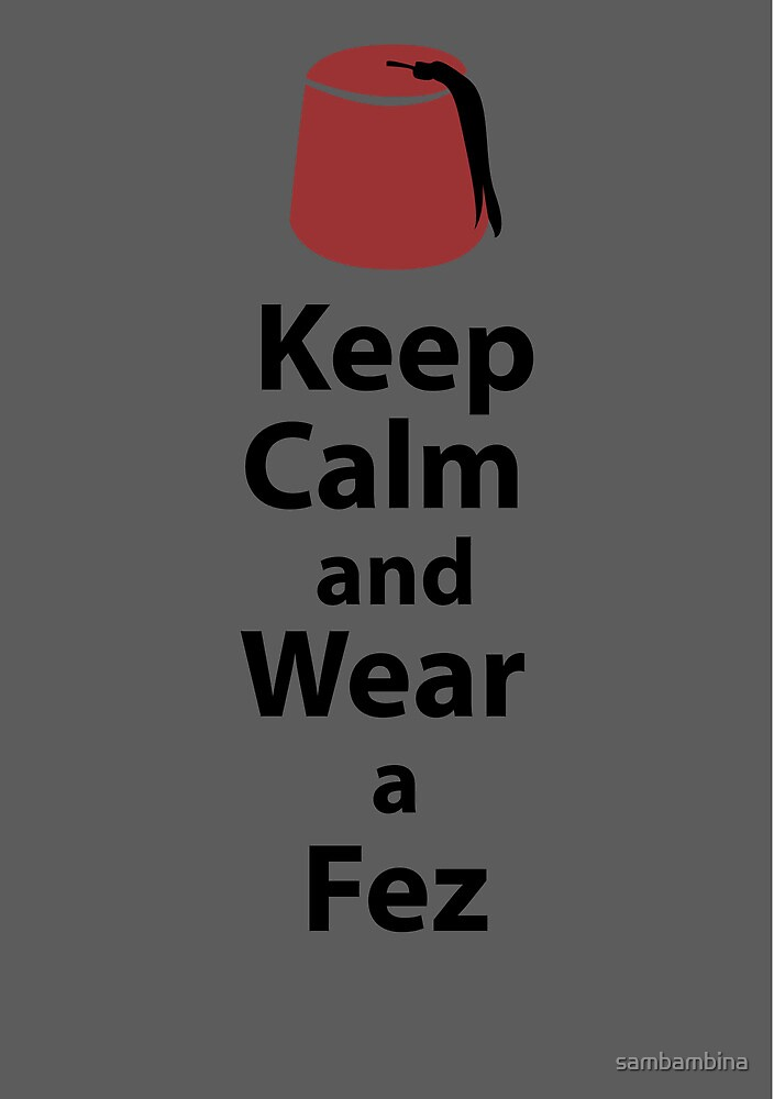 Keep Calm and Wear a Fez - Grey by sambambina