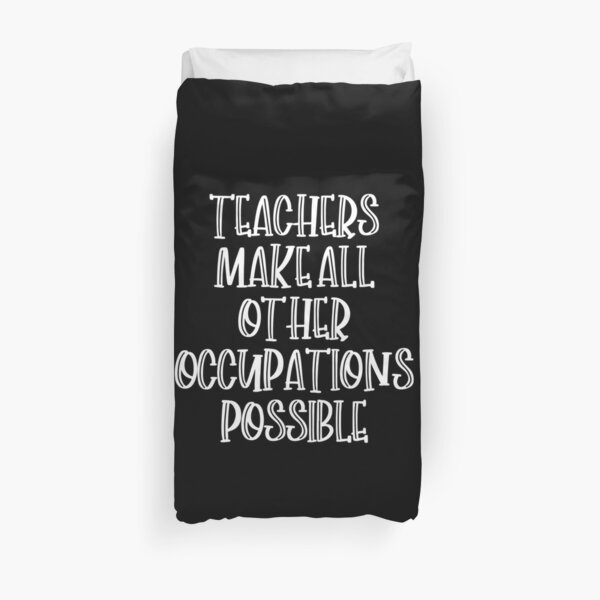Teachers make all other occupations possible Duvet Cover