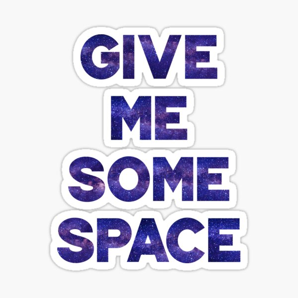 Give Me Some Space Sticker