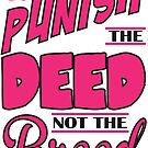 PUNISH THE DEED NOT THE BREED v4 by urbansuburban