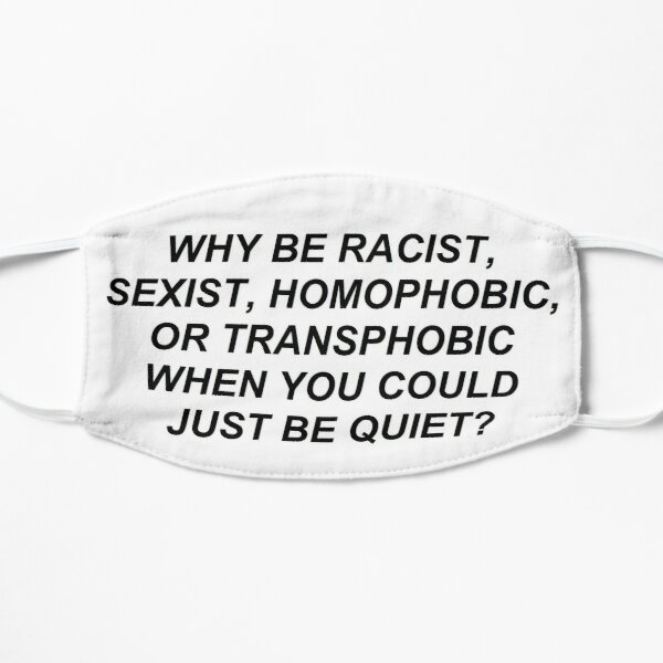why be racist .... Flat Mask