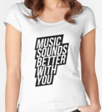 Music Sounds Better With You Women's Fitted Scoop T-Shirt