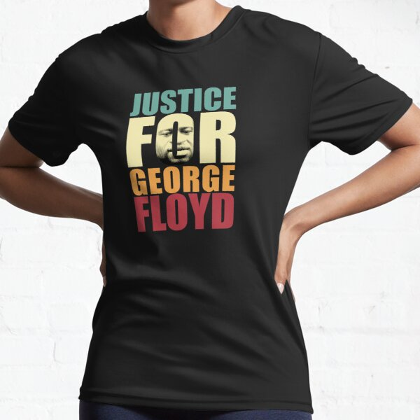 Justice for George Floyd Active T-Shirt