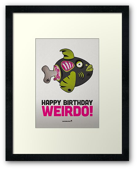 Zombie Fish Birthday Card Happy Birthday Weirdo Framed Prints – Fish Birthday Cards