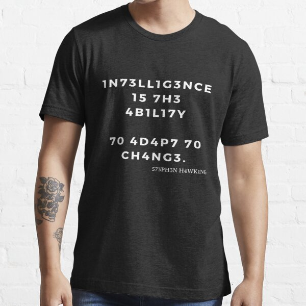 Black Intelligence T Shirt Intelligence is the ability to adapt to change Essential T-Shirt