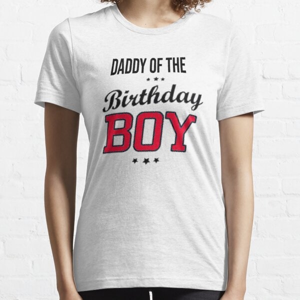 daddy of the Birthday Boy, fathers day gift,dad of the Birthday Boy tshirt , dad shirt Essential T-Shirt