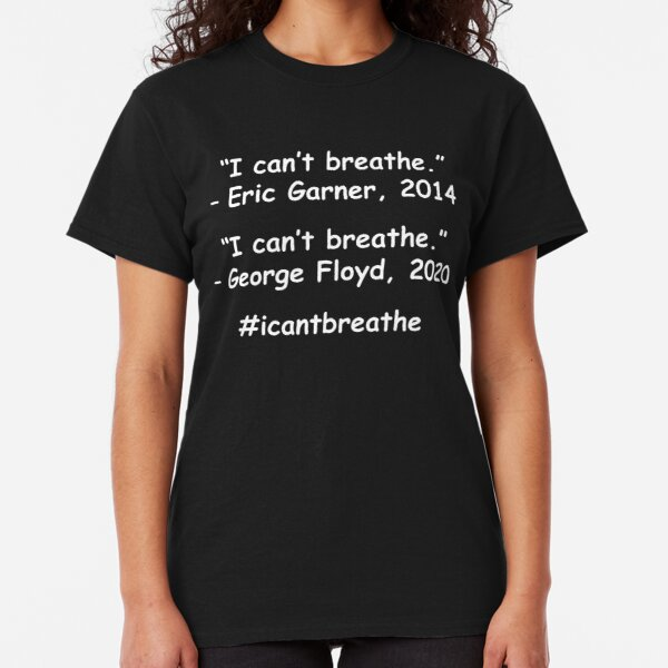 I Can't Breathe – Eric Garner, George Floyd Classic T-Shirt