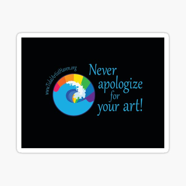 Never Apologize For Your Art! Sticker