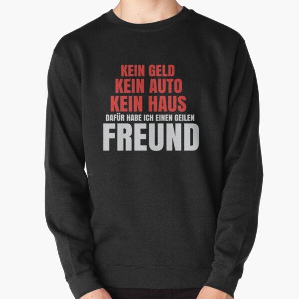 T-Shirt für die Freundin > Kein Geld, kein Auto, kein Haus aber einen geilen Freund Pullover