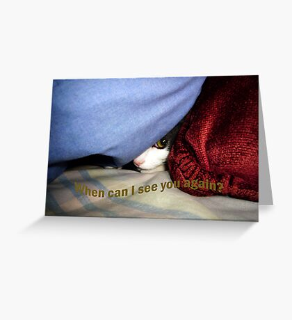 When Can I See You Again Greeting Card