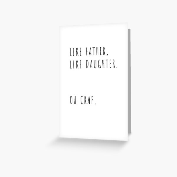 Like Father, Like Daughter - Father's Day Dad Daddy Birthday - From Daughters to Fathers Greeting Card
