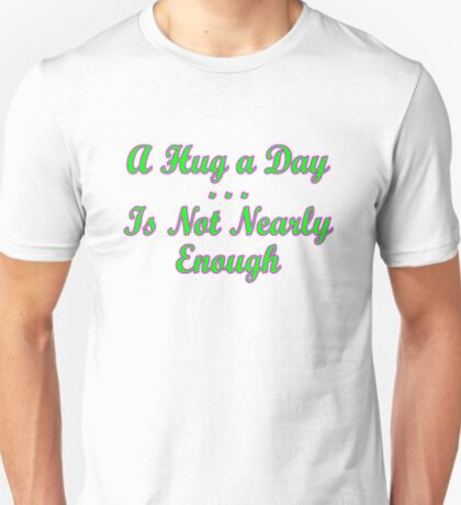 not enough hugs 1 T-Shirt