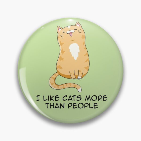 I like cats more than people Pin