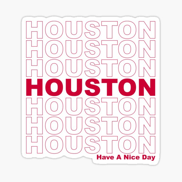 Houston Have A Nice Day Sticker